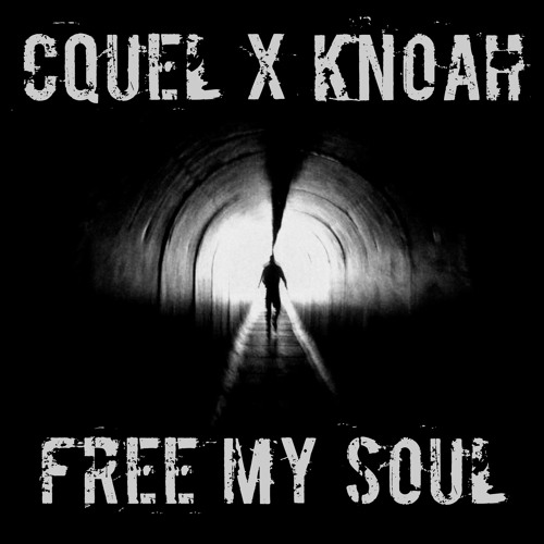 "Cquel x Knoah - ""Free My Soul"""