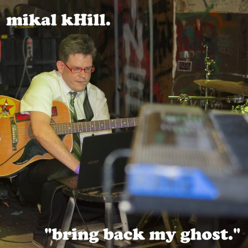 Mikal kHill - Bring Back My Ghost