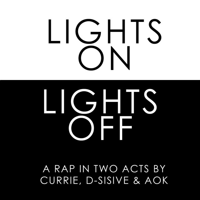 "Currie ft. D-sisive and AOK - ""Lights On?/?Lights Off"""