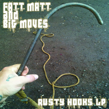 Fatt Matt & Big Moves - Rusty Hooks LP