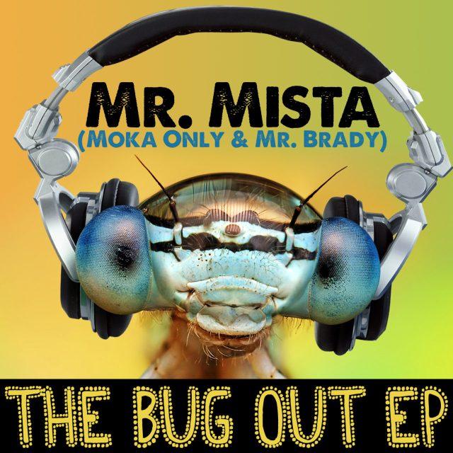 Mr. Mista (Moka Only & Mr. Brady) - The Bug Out