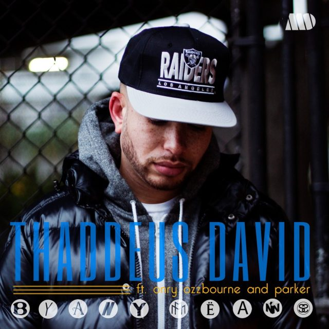 """Thaddeus David ft. Onry Ozzborn and Parker - """"By Any Means"""""""