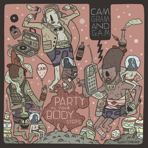 Cam, Gram and G.A.M - Party Till Your Body Stops