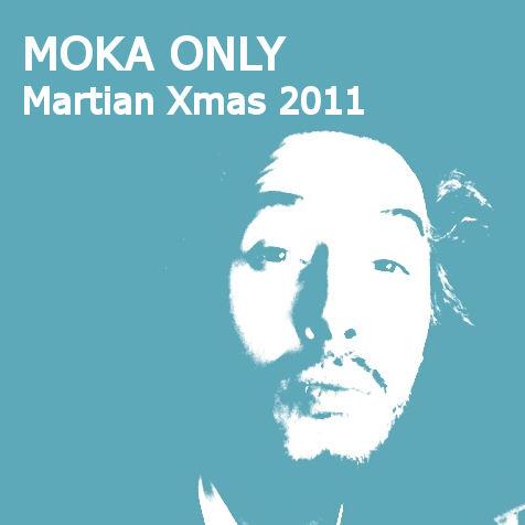Moka Only - Martian Xmas 2011