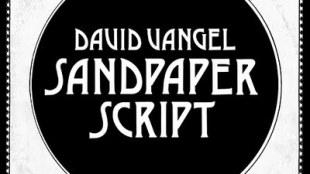"David Vangel - ""Sandpaper Script"""