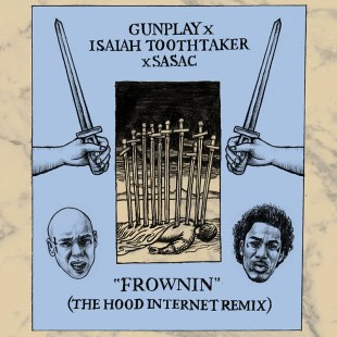 gunplay-x-isaiah-toothtaker-x-sasac-frownin-the-hood-internet-remix