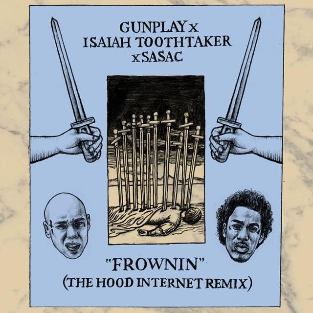 "Gunplay x Isaiah Toothtaker x Sasac - ""Frownin"" (The Hood Internet remix)"