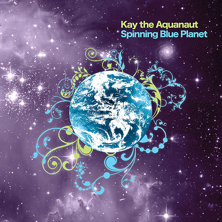 Kay the Aqaunaut - Spinning Blue Planet