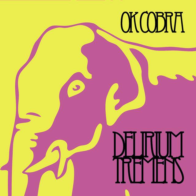 OK Cobra -  Delirium Tremen