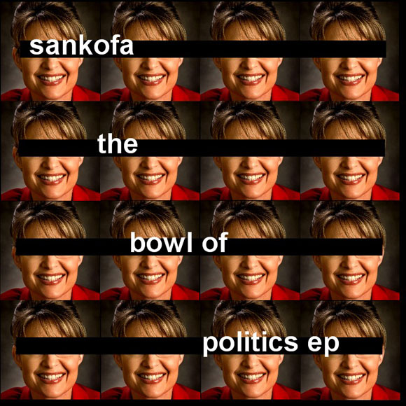 Sankofa - The Bowl of Politics EP