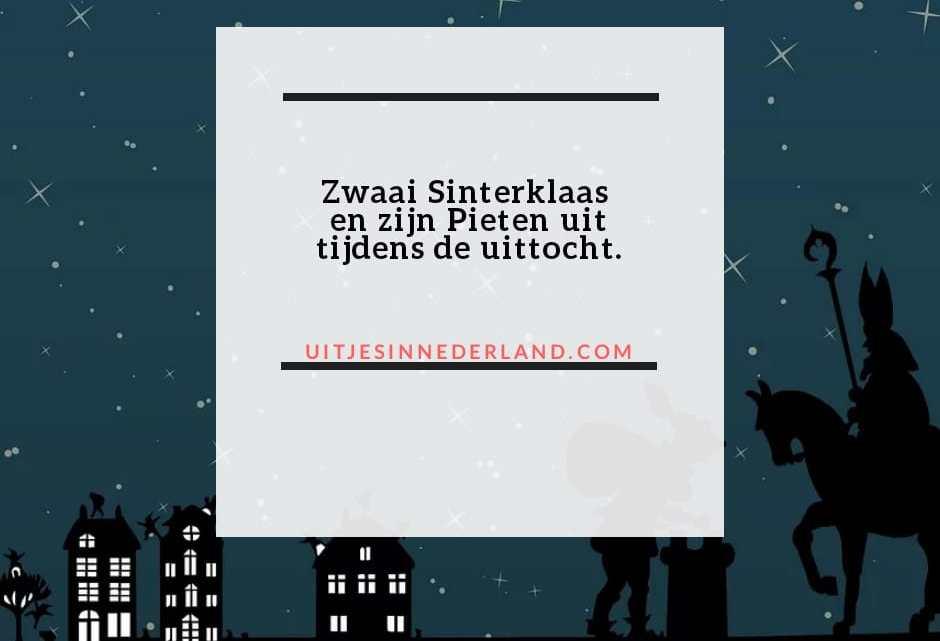 Zwaai Sinterklaas en zijn Pieten uit tijdens de uittocht.