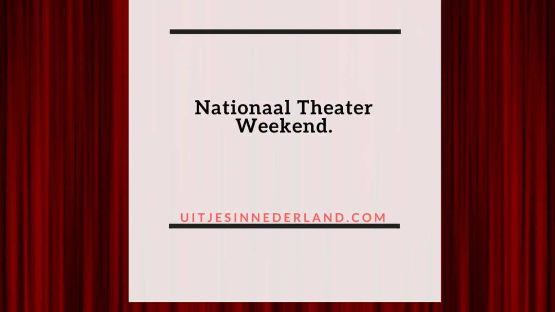 Nationaal Theater Weekend.