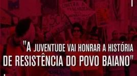 A juventude vai honrar a história de resistência do povo baiano!
