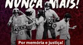 DITADURA NUNCA MAIS!  Por memória e justiça!
