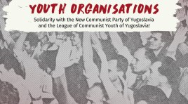 Solidarity with the New Communist Party of Yugoslavia and the League of Communist Youth of Yugoslavia!