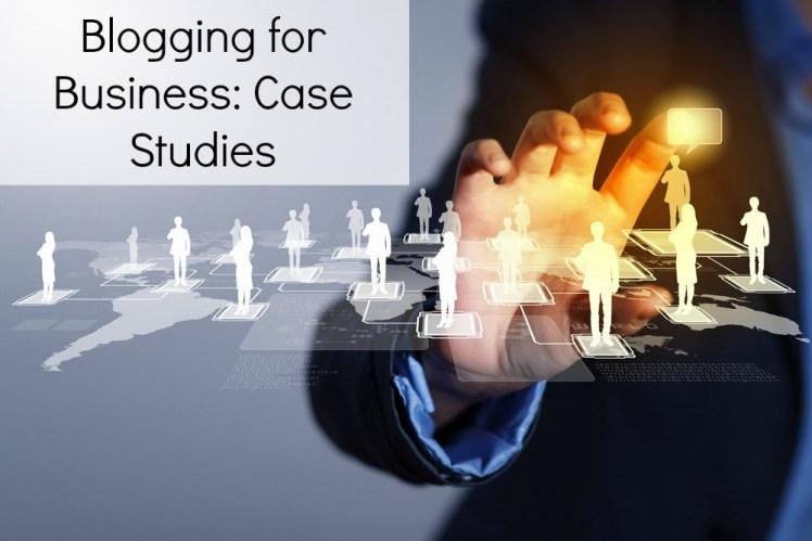 Blogging for Business: Case Studies