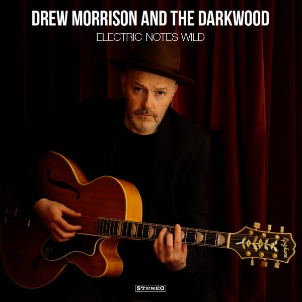 Drew Morrison and the Darkwood - Electric Notes Wild