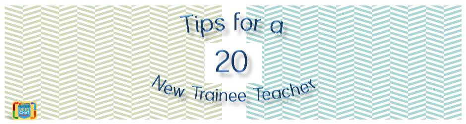 20 Tips for a New Trainee Teacher! by @trainingtoteach