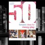 50 Fantastic Ideas for Messy Play