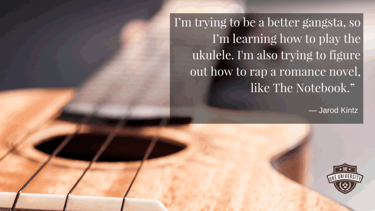 ukulele quote from Jared Kintz trying to learn to be a gangsta