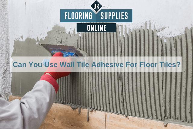 wall tile adhesive for floor tiles uk