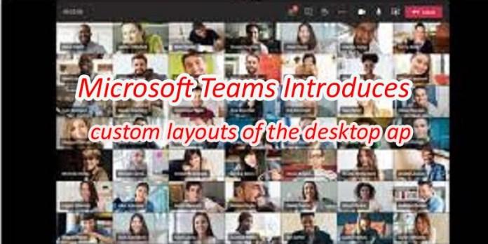 Microsoft Teams custom layouts of the desktop ap