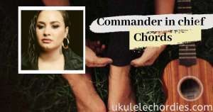 Demi Lovato – Commander In Chief Ukulele Chords