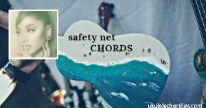 Ariana Grande – safety net (Easy) Ukulele Chords