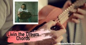 Livin the Dream Ukulele Chords by Morgan Wallen