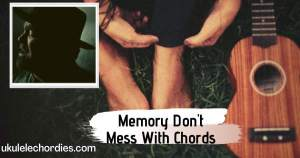 Memory I Don't Mess With Ukulele Chords by Lee Brice