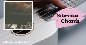 Ricky Montgomery – Mr Loverman Ukulele Chords