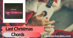 Read more about the article Wham! – Last Christmas Ukulele Chords