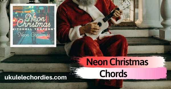 Neon Christmas Ukulele Chords by Mitchell Tenpenny