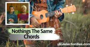 Nothing's The Same Ukulele Chords by Alexander 23 & Jeremy Zucker