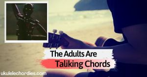 The Adults Are Talking Ukulele Chords by The Strokes
