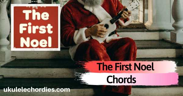 The First Noel Ukulele Chords by Misc Christmas