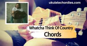 WHATCHA THINK OF COUNTRY Ukulele Chords by Morgan Wallen