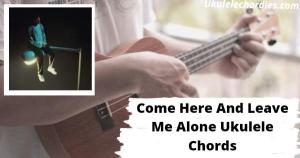 Read more about the article Come Here And Leave Me Alone Ukulele Chords By Alexander 23