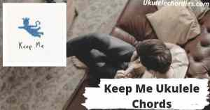 Read more about the article Keep Me Ukulele Chords By Novo Amor