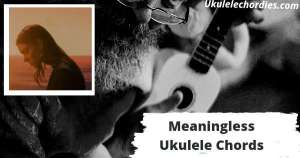 Meaningless Ukulele Chords By  Charlotte Cardin
