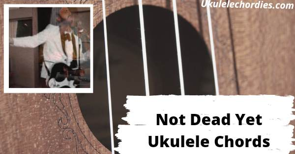 Read more about the article Not Dead Yet Ukulele Chords By Lord Huron
