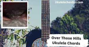 Over Those Hills Ukulele Chords By Hayley Williams