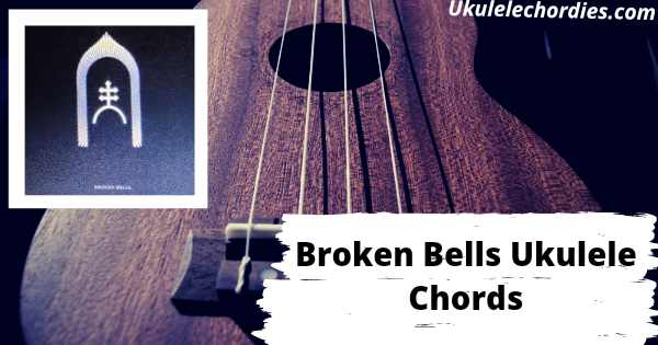 Broken Bells Ukulele Chords By Greta Van Fleet