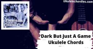 Dark But Just A Game Ukulele Chords By Lana Del Rey