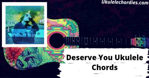 Read more about the article Deserve You Ukulele Chords By Justin Bieber