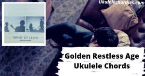 Golden Restless Age Ukulele Chords By Kings of Leon