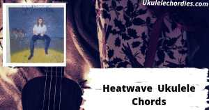 Heatwave Ukulele Chords By Julien Baker