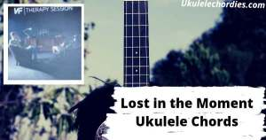 Lost In The Moment Ukulele Chords By NF feat. Andreas Moss