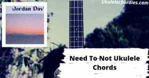 Read more about the article Need To Not Ukulele Chords By Jordan Davis