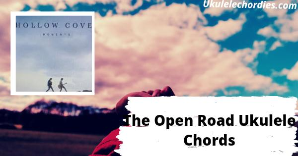 Read more about the article The Open Road Ukulele Chords By Hollow Coves